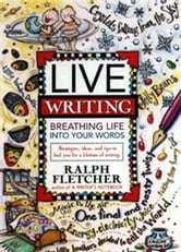 Live Writing - Breathing Life into Your Words ebook by Ralph Fletcher