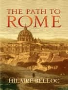 The Path to Rome ebook by Hilaire Belloc
