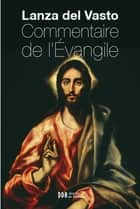 Commentaire de l'Evangile - Nouvelle édition ebook by Joseph Lanza del Vasto