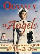 ODYSSEY OF ANGELS - A Novel of Navy Nurses in World War Two ebook by Joan La Blanc