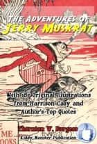 The Adventures of Jerry Muskrat - With 187 Original Illustrations from Harrison Cady and Top Quotes ebook by Thornton W. Burgess