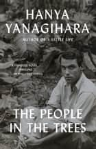 The People in the Trees - A Novel ebook by Hanya Yanagihara