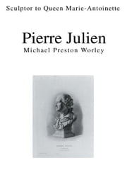 Pierre Julien - Sculptor to Queen Marie-Antoinette ebook by Michael Worley