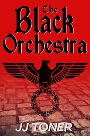 The Black Orchestra ebook by JJ Toner