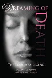 Dreaming of Death - The Starcross Legend ebook by Samantha Adams and Dennis Zamber