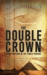 The Double Crown - Secret Writings of the Female Pharaoh ebook by Marié Heese