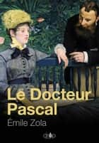 Le Docteur Pascal - Les Rougon-Macquart, tome 20 ebook by Émile Zola