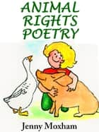 Animal Rights Poetry: 25 Inspirational Animal Poems Vol 2 ebook by Jenny Moxham