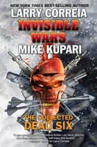 Invisible Wars: The Collected Dead Six ebook by Larry Correia, Mike Kupari