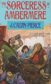 The Sorceress of Ambermere (Urban Fantasy Trilogy) ebook by J. Calvin Pierce