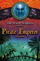 Pirate Emperor ebook by Kai Meyer,Elizabeth D. Crawford