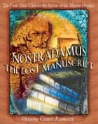 Nostradamus: The Lost Manuscript - The Code That Unlocks the Secrets of the Master Prophet ebook by Ottavio Cesare Ramotti