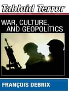 Tabloid Terror - War, Culture, and Geopolitics ebook by Francois Debrix