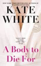 A Body to Die For ebook by Kate White