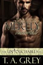 Merely Immortal - Book #3 (The Untouchables series) ebook by T. A. Grey