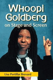Whoopi Goldberg on Stage and Screen ebook by Lisa Pertillar Brevard