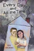 Every Day and All the Time ebook by Sis Deans