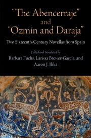 """The Abencerraje"" and ""Ozmin and Daraja"" - Two Sixteenth-Century Novellas from Spain ebook by Barbara Fuchs,Larissa Brewer-Garcia,Aaron J. Ilika"