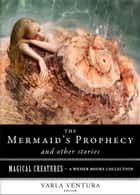 The Mermaid's Prophecy and Other Stories - Magical Creatures, A Weiser Books Collection ebook by Croker, T. Crofton, Ventura,...