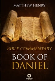 Book of Daniel - Complete Bible Commentary Verse by Verse ebook by Matthew Henry
