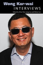 Wong Kar-wai - Interviews ebook by Silver Wai-ming Lee, Micky Lee