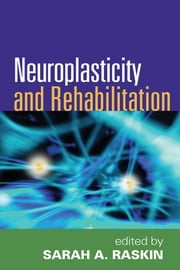 Neuroplasticity and Rehabilitation ebook by Sarah A. Raskin, PhD, ABPP,...
