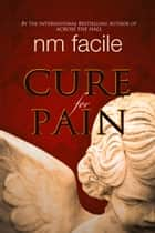 Cure For Pain ebook by NM Facile