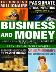 Business and Money: 4-Book Complete Collection Boxed Set For Beginners ebook by Alex Nkenchor Uwajeh