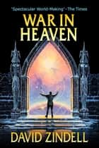 War in Heaven: Book Three of A Requiem for Homo Sapiens ebook by David Zindell