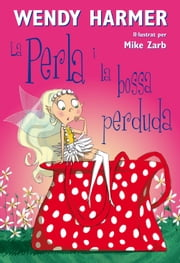 La Perla i la bossa perduda ebook by Wendy Harmer,Mike Zarb
