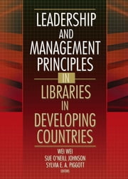 Leadership and Management Principles in Libraries in Developing Countries ebook by Wei Wei,Sue O'Neill Johnson