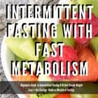 Intermittent Fasting With Fast Metabolism Beginners Guide To Intermittent Fasting 8: 16 Diet Steady Weight Loss + Dry Fasting : Guide to Miracle of Fasting audiobook by Greenleatherr