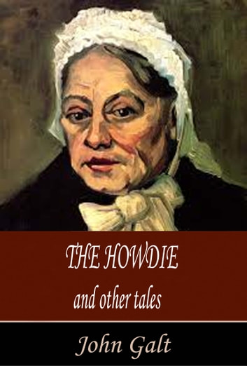 The Howdie and Other Tales ebook by John Galt