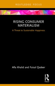 Rising Consumer Materialism - A Threat to Sustainable Happiness ebook by Afia Khalid, Faisal Qadeer