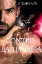 Contro la tenebra ebook by Keira Andrews