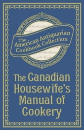 Canadian Housewife's Manual of Cookery ebook by The American Antiquarian Cookbook Collection