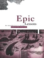 Epic Lessons - An Introduction to Ancient Didactic Poetry ebook by Peter Toohey