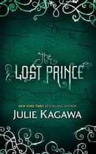 The Lost Prince (The Iron Fey, Book 5) ebook by Julie Kagawa