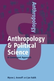 Anthropology and Political Science - A Convergent Approach ebook by Myron J. Aronoff,Jan Kubik