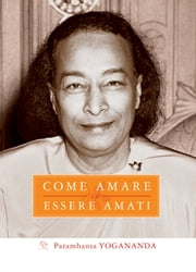 Come amare ed essere amati ebook by Paramhansa Yogananda