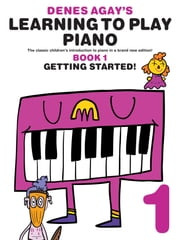 Denes Agay's Learning To Play Piano: Book 1 ebook by Denes Agay