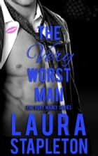 The VERY Worst Man ebook by Laura Stapleton