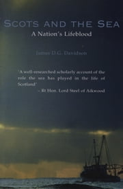 Scots And The Sea - A Nation's Lifeblood ebook by James Davidson
