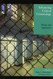 Advancing Critical Criminology - Theory and Application ebook by Walter S. DeKeseredy,Barbara Perry