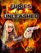 Furies Unleashed ebook by Stephen Elder