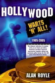 Hollywood:Warts 'N' All! ebook by Royle,Alan