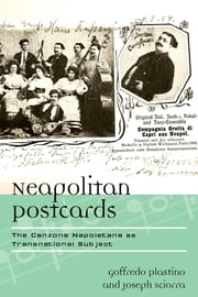 Neapolitan Postcards - The Canzone Napoletana as Transnational Subject ebook by Goffredo Plastino,Joseph Sciorra