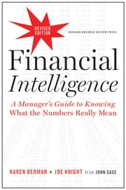 Financial Intelligence, Revised Edition - A Manager's Guide to Knowing What the Numbers Really Mean ebook by Karen Berman,Joe Knight,John Case