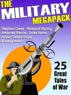 The Military Megapack - 25 Great Tales of War 電子書 by Stephen Crane, Ambrose Bierce, Rudyard Kipling,...