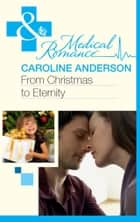 From Christmas to Eternity (Mills & Boon Medical) ebook by Caroline Anderson